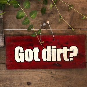 """Home Decor Wall Hanging Sign """"Got Dirt?"""""""